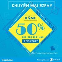 Khuyến mãi Vinaphone tặng 50% thẻ nạp qua EZPay ngày 26/5/2017