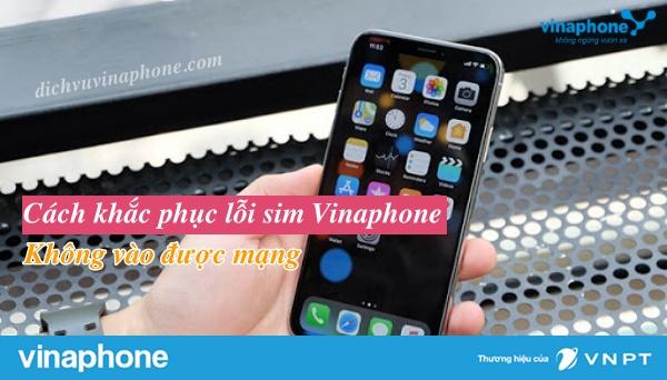 Cach-khac-phuc-loi-sim-Vinaphone-khong-vao-duoc-mang